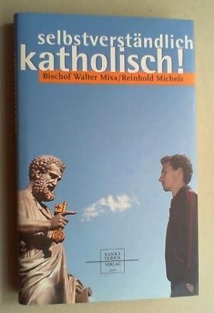 Selbstverständlich katholisch! (2. unveränderte Auflage).: Mixa, Bischof Walter und ...
