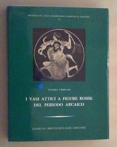 I vasi attici a figure rosse del periodo arcaico.: Ferrari, Gloria: