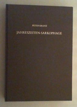 Jahreszeiten-Sarkophage. Entwicklung und Ikonographie des Motivs der: Kranz, Peter: