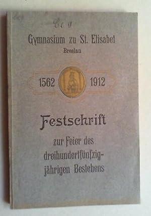 Gymnasium zu St. Elisabet Breslau. Festschrift zur Feier des dreihundertfünfzigjährigen Bestehens. ...