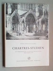 Chartres-Studien. Zu Vorgeschichte, Funktion und Skulptur der Vorhallen.: Claussen, Peter Cornelius...