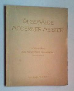 Ölgemälde moderner Meister vorwiegend aus Münchener Privatbesitz. [Katalog zur] ...