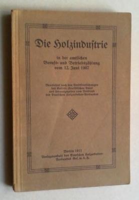 Die Holzindustrie in der amtlichen Berufs- und Betriebszählung vom 12. Juni 1907. Bearbeitet ...