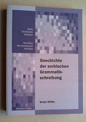 Die Geschichte der sorbischen Grammatikschreibung von den Anfängen bis zum Ende des 19. ...