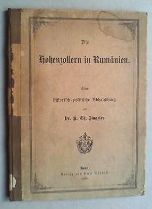 Die Hohenzollern in Rumänien. Eeine historisch-politische Abhandlung.: Zingeler, Karl Theodor: