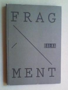 Fragment, Balka. (Katalog zur Ausstellung vom 14. Januar bis 3. April 2011, Centre for Contemporary...