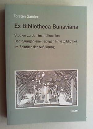 Ex Bibliotheca Bunaviana. Studien zu den institutionellen Bedingungen einer adligen ...