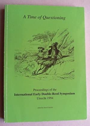 A Time of Questioning. Proceedings of the International Early Double-Reed Symposium Utrecht 1994.: ...