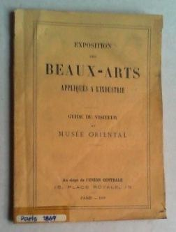 Exposition des Beaux-Arts appliqués à l'industrie. Guide du visiteur au Musée Oriental.