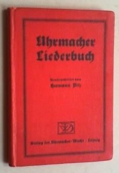 Uhrmacher-Liederbuch. (Mit einem) Anhang: Gelegenheitsgedichte und Prologe. Ratschläge fü...