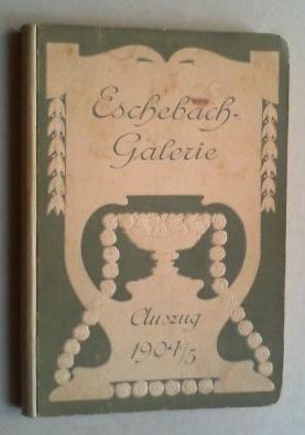 Eschebach-Galerie. Auszug 1904/5.