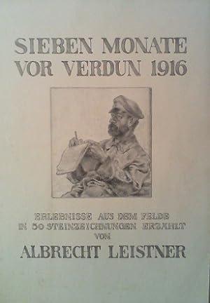 Sieben Monate vor Verdun 1916. Erlebnisse aus dem Felde in 50 Steinzeichnungen erzählt.: ...