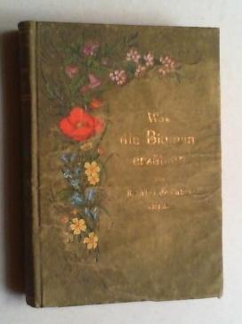 Was die Blumen erzählen! Geschichten und Bilder.: R. Fabri de Fabris (Pseud.; d. i. Maria ...