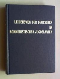 Leidensweg der Deutschen im kommunistischen Jugoslawien. Bd. IV: Menschenverluste - Namen und ...