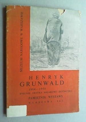 Henryk Grunwald 1904-1958. Rysunek, grafika, malarstwo, zlotnietwo. Pamietnik wystawy.: Muzeum ...
