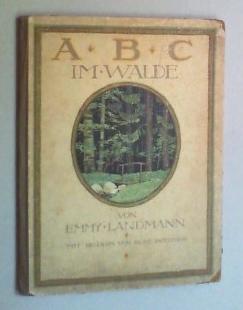 A B C im Walde. 1.-10. Tsd.: Landmann, Emmy (Pseud.; d. i. Emmy Kronheimer):