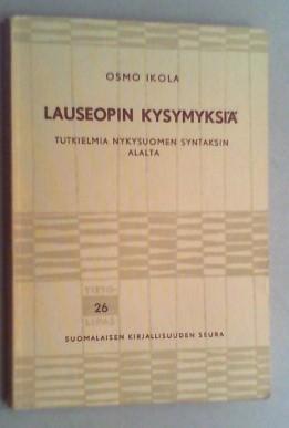 Lauseopin kysymyksiä. Tutkielmia nykysuomen syntaksin alalta.: Ikola, Osmo: