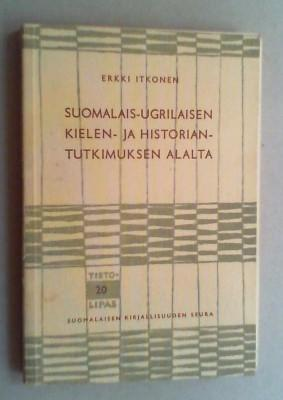 Suomalais-ugrilaisen kielen- ja historian-tutkimuksen alalta.: Itkonen, Erkki: