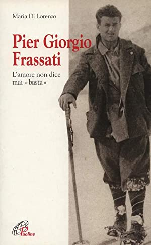 Pier Giorgio Frassati. L'amore non dice mai: Lorenzo, Maria Di: