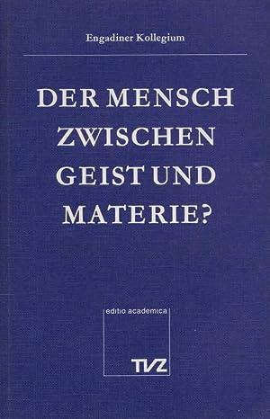 Der Mensch zwischen Geist und Materie? Engadiner: Staehelin, Balthasar u.
