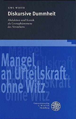 Diskursive Dummheit : Abduktion und Komik als Grenzphänomene des Verstehens. ( = Frankfurter Beiträge zur Germanistik, Band 33) - Wirth, Uwe