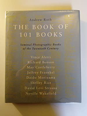 The Book of 101 Books. Seminal photographic: Roth, Andrew [Hrsg.]