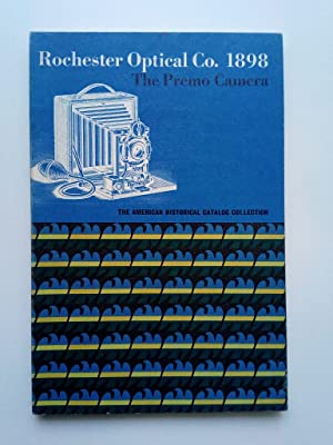 Rochester Optical Co., 1898: The Premo Camera. Cameras, Lenses, Accessories. Illustrated Catalog ...