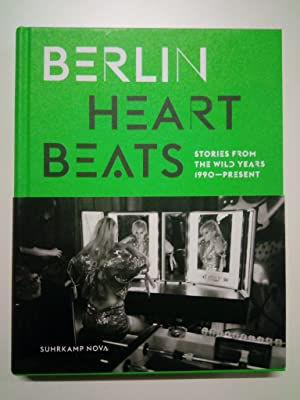 Berlin Heartbeats. Stories from the wild years, 1990-present