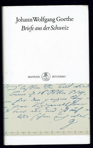 Briefe aus der Schweiz. Mit fünf Zeichnungen von J. W. Goethe - Goethe, Johann Wolfgang