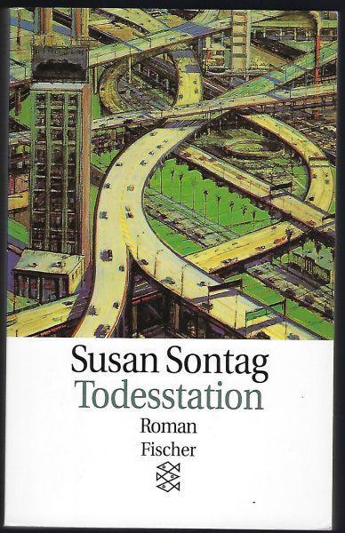 Todesstation. Roman. Aus dem Amerikanischen von Jörg Trobitius - Sontag, Susan