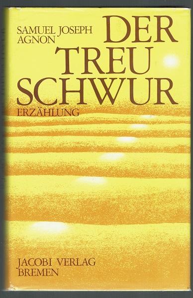 Der Treuschwur (Treueschwur). Erzählung. Aus dem Hebräischen: Agnon, Samuel Joseph