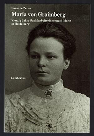 Maria von Graimberg. Vierzig Jahre Sozialarbeiterinnenausbildung in: Zeller, Susanne