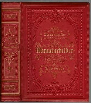 Biographische Miniaturbilder. Zur bildenden Lektüre für die: Grube, A. W.