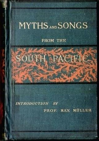 Myths and Songs from the South Pacific. With a preface by F. Max Müller. Gill, Rev. William Wyatt: Hardcover