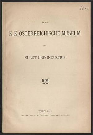 Das K.k. Österreichische Museum für Kunst und: K.k. Österreichisches Museum