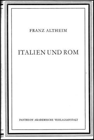 Italien und Rom. Bildteil von E. Trautmann-Nehring.: Altheim, Franz:
