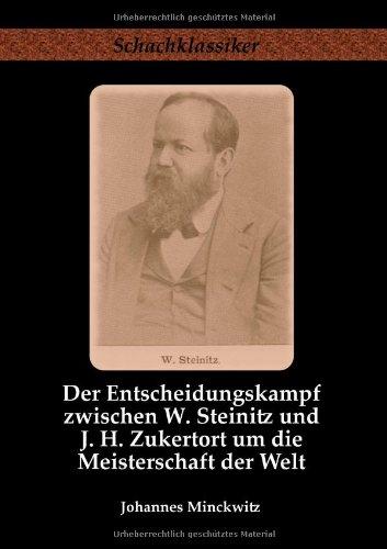 Der Entscheidungskampf zwischen W. Steinitz und J. H. Zukertort um die Meisterschaft der Welt. Band 9 der Reihe Schachklassiker. - Minckwitz Johannes