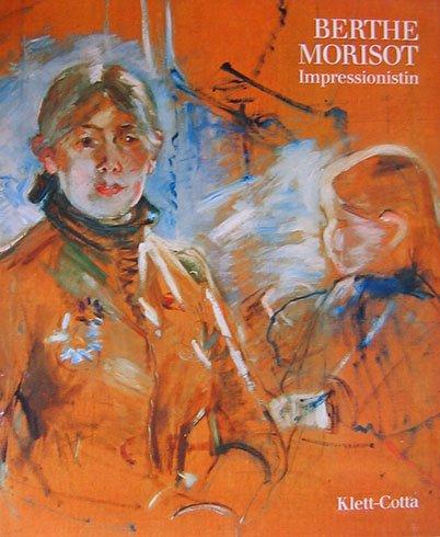 Berthe Morisot. Impressionistin Unter Mitarb. von Suzanne G. Lindsay. Aus dem Engl. von Renate REnner - Stuckey, Charles F. [Hrsg.] und William Scott