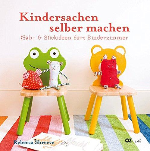 Kindersachen selber machen: Näh- und Stickideen fürs Kinderzimmer. - Shreeve, Rebecca