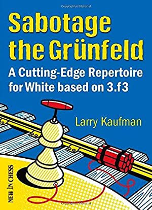 Sabotage the Grunfeld: A Cutting-Edge Repertoire for White Based on 3.F3.
