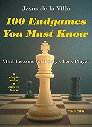 100 Endgames You Must Know: Vital Lessons for Every Chess Player.
