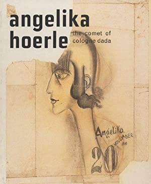 Angelika Hoerle, the comet of cologne dada: Littlefield, Angelika, Dorothy