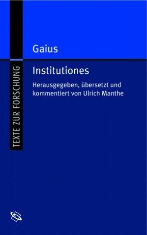 Institutiones = Die Institutionen des Gaius. Texte zur Forschung ; Bd. 81