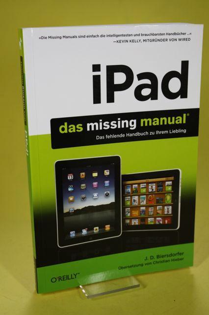 iPad Das Missing Manual. Das fehlende Handbuch zu Ihrem Liebling - Biersdorfer, J. D. / Hieber, Christian (Übers.)