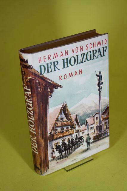 Der Holzgraf - Roman: Schmid, Herman von