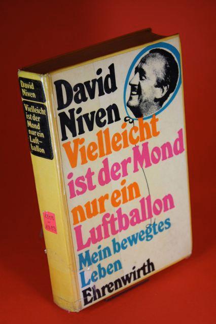 Vielleicht ist der Mond nur ein Luftballon - Mein bewegtes Leben: Niven, David / Deutsch von Inge ...