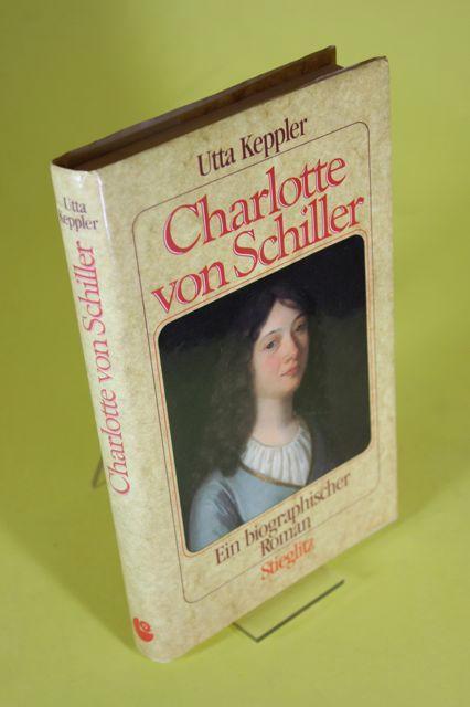 Charlotte von Schiller - Ein biographischer Roman - Keppler, Utta