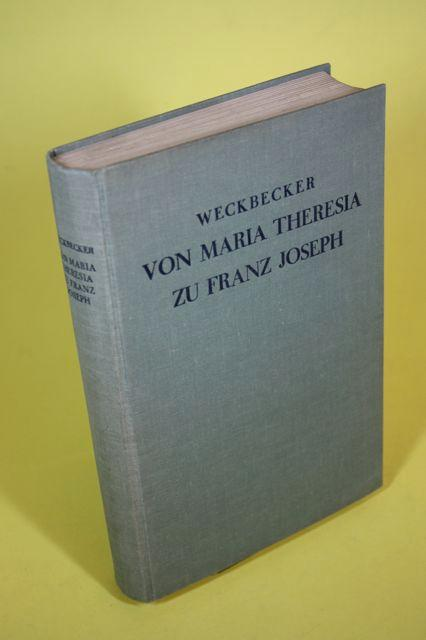 Von Maria Theresia zu Franz Joseph. - Zwei Lebensbilder aus dem alten Österreich: Weckbecker, ...