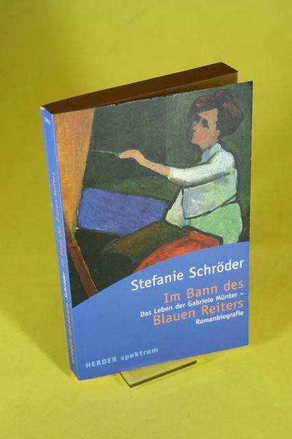 Im Bann des Blauen Reiters: Das Leben der Gabriele Münter - Romanbiografie (HERDER spektrum)