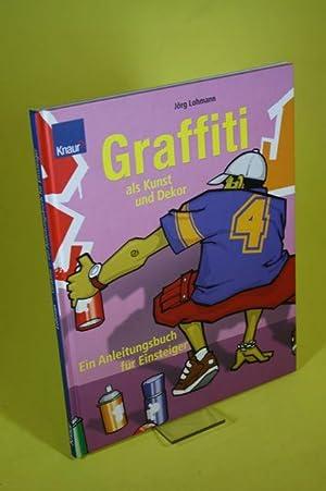 Graffiti als Kunst und Dekor - Eine Anleitung für Anfänger: Lohmann, J�rg